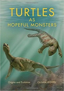 Turtles as Hopeful Monsters: Origins and Evolution (Life of the Past) - Olivier Rieppel
