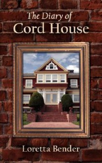 The Diary of Cord House - Loretta Bender