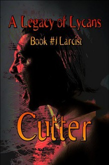 A Legacy of Lycans: Book #1 Larcist - CUTTER