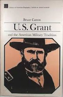U.S. Grant and the American Military Tradition - Bruce Catton