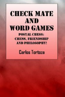 Check Mate and Words Game: Postal Chess: Chess, Friendship and Philosophy! - Carlos Tortoza