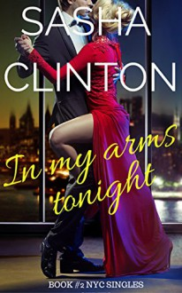 In my Arms Tonight (NYC Singles Book 2) - Sasha Clinton
