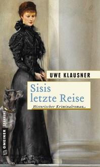 Sisis letzte Reise: Historischer Kriminalroman (Historische Romane im GMEINER-Verlag) - Uwe Klausner
