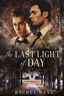 The Last Light of Day: A Gay Gothic Romance - Rachel Kane
