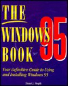 The Windows 95 Book: Your Definitive Guide to Using and Installing Windows 95 - Stuart J. Stuple