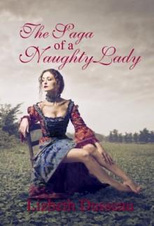 The Saga of a Naughty Lady - Lizbeth Dusseau