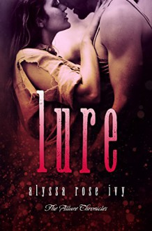 Lure (The Allure Chronicles Book 1) - Alyssa Rose Ivy