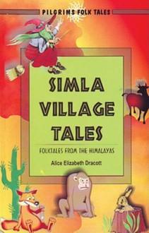 Simla Village Tales: Folktales from the Himalayas - Alice Elizabeth Dracott