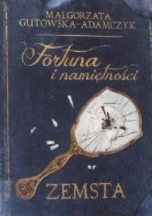 Fortuna i namiętności. Zemsta - Małgorzata Gutowska-Adamczyk
