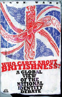 Who Cares about Britishness?: A Global View of the National Identity Debate - Vron Ware