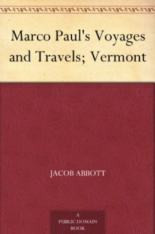Marco Paul's Voyages and Travels; Vermont - Jacob Abbott