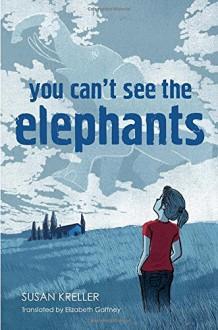You Can't See the Elephants - Susan Kreller, Elizabeth Gaffney