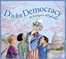 D Is for Democracy: A Citizen's Alphabet (Alphabet Books) - Elissa Grodin, Victor Juhasz