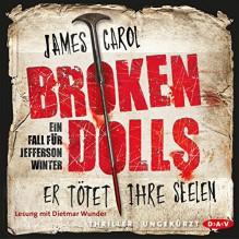 Broken Dolls: Er tötet ihre Seelen (Jefferson Winter 1) - Der Audio Verlag, Carol James, Dietmar Wunder