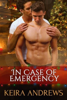 In Case of Emergency: Gay Christmas Romance - Keira Andrews