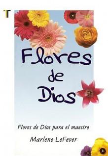 Flores de Dios - Marlene D. Lefever