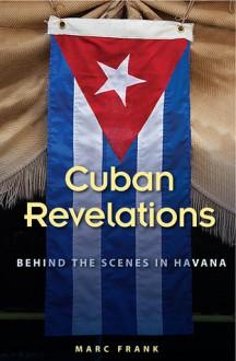 Cuban Revelations: Behind the Scenes in Havana - Marc Frank