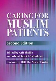 Caring for Muslim Patients - Aziz Sheikh, Abdul Rashid Gatrad
