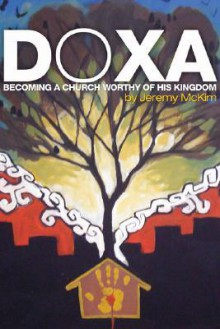 Doxa: Becoming a Church Worthy of His Kingdom - Jeremy McKim