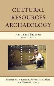 Cultural Resources Archaeology: An Introduction - Thomas William Neumann, Robert M. Sanford, Karen G. Harry
