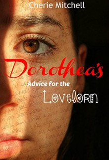 Dorothea's Advice For The Lovelorn - Cherie Mitchell