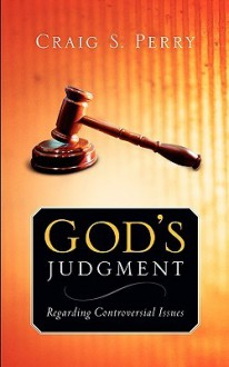 God's Judgement: Regarding Controversial Issues - Craig S Perry
