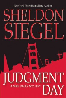 Judgment Day (Mike Daley Mysteries) - Sheldon Siegel