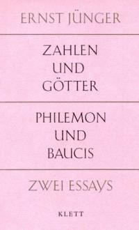 Zahlen und Götter / Philemon und Baucis - Ernst Jünger