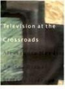 Television/Crossroads - Alessandro Mendini, Andrea Branzi, Stefano Marzano