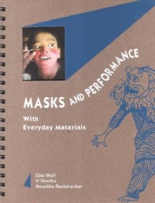 Masks and Performance: With Everyday Materials - Gita Wolf, V. Geetha, Anushka Ravishankar
