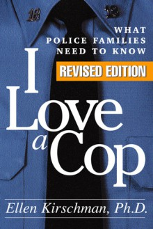 I Love a Cop: What Police Families Need to Know - Ellen Kirschman