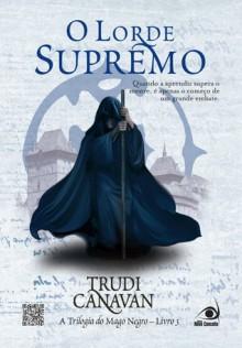 O Lorde Supremo (Trilogia do Mago Negro, #3) - Trudi Canavan, Ana Paula Corradini