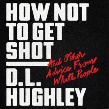 How Not to Get Shot: And Other Advice From White People - D.L. Hughley