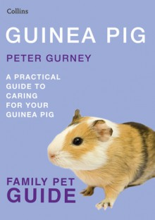Guinea Pig: A Practical Guide to Caring for Your Guinea Pig - Peter Gurney
