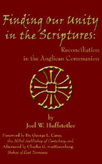 Finding Our Unity In The Scriptures/ Reconciliation In The Anglican Communion - Joel Huffstetler