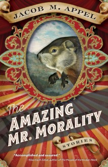 The Amazing Mr. Morality - Jacob M. Appel