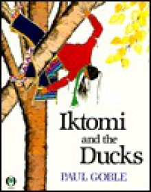 Iktomi and the Ducks: A Plains Indian Story - Paul Goble