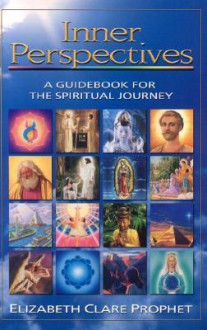 Inner Perspectives: A Guidebook for the Spiritual Journey - Elizabeth Clare Prophet