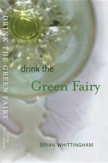 Drink the Green Fairy - Brian Whittingham