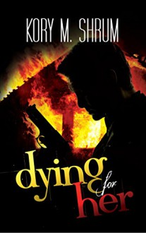 Dying for Her (A Jesse Sullivan Novel Book 3) - Kory M. Shrum