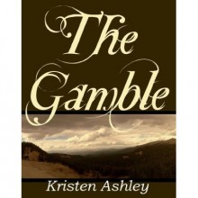 The Gamble (Colorado Mountain, #1) - Kristen Ashley