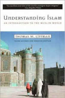 Understanding Islam: An Introduction to the Muslim World - Thomas W. Lippman