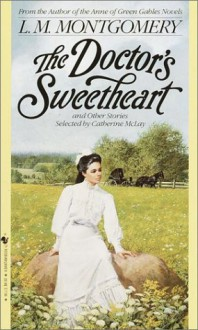 The Doctor's Sweetheart - L.M. Montgomery, Catherine McLay