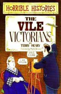The Vile Victorians - Terry Deary, Neil Tonge, Martin Brown