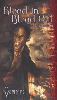 Blood In, Blood Out (Vampire) - Lucien Soulban