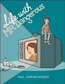 Life with Mr. Dangerous - Paul Hornschemeier
