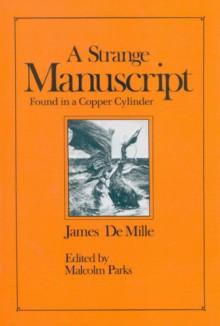 A Strange Manuscript found in a Copper Cylinder - James De Mille;Malcolm Parks