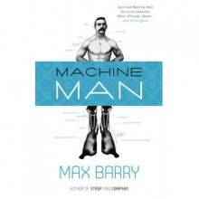 Machine Man (online serial) - Max Barry