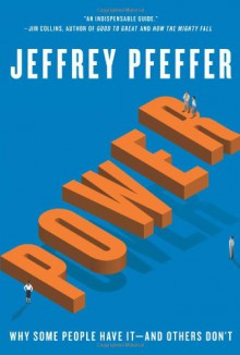 Power: Why Some People Have it and Others Don't - Jeffrey Pfeffer