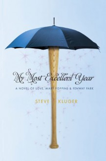 My Most Excellent Year - Steve Kluger